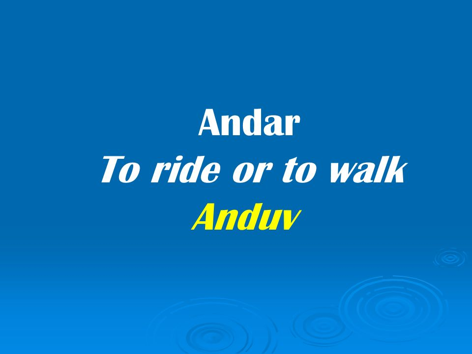 Andar To ride or to walk Anduv
