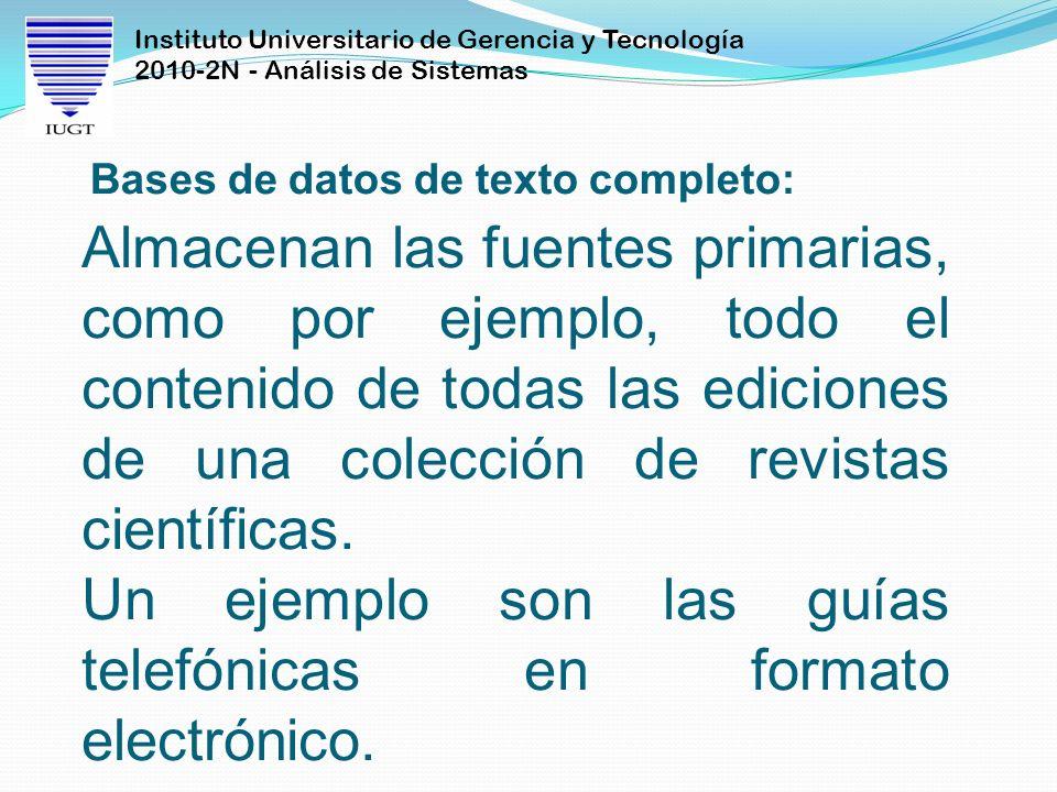 Instituto Universitario de Gerencia y Tecnología 2010-2N - Análisis de Sistemas Almacenan las fuentes primarias, como por ejemplo, todo el contenido d