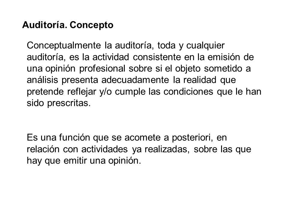 Auditoría. Concepto Conceptualmente la auditoría, toda y cualquier auditoría, es la actividad consistente en la emisión de una opinión profesional sob