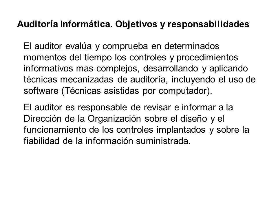 Auditoría Informática. Objetivos y responsabilidades El auditor evalúa y comprueba en determinados momentos del tiempo los controles y procedimientos