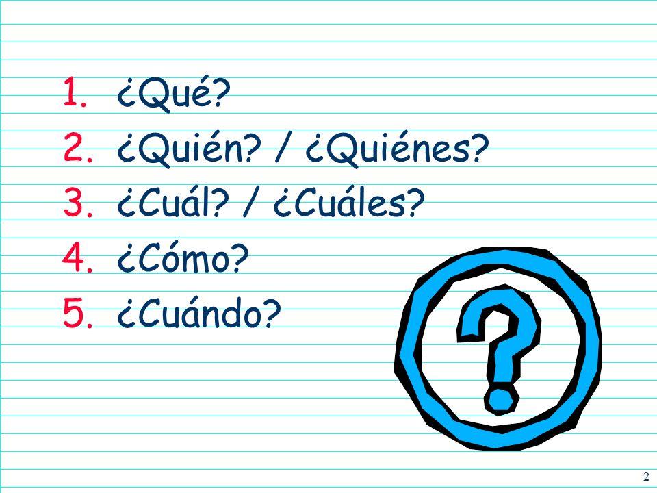 2 1. ¿Qué? 2. ¿Quién? / ¿Quiénes? 3. ¿Cuál? / ¿Cuáles? 4. ¿Cómo? 5. ¿Cuándo?