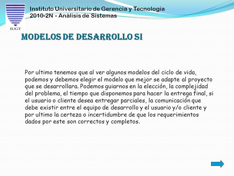 Instituto Universitario de Gerencia y Tecnología 2010-2N - Análisis de Sistemas Por ultimo tenemos que al ver algunos modelos del ciclo de vida, podem