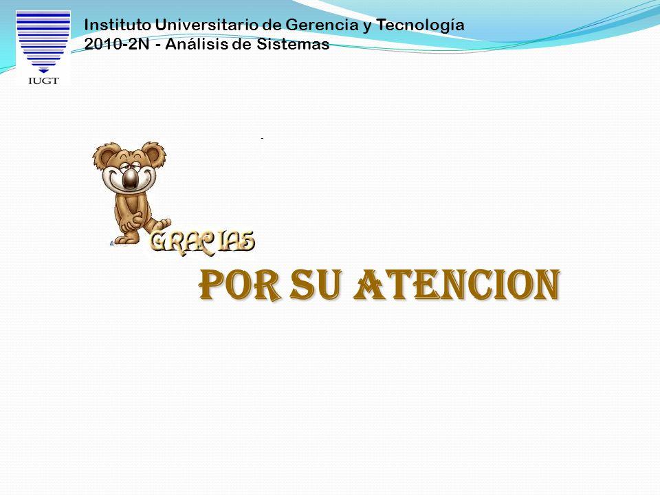 Instituto Universitario de Gerencia y Tecnología 2010-2N - Análisis de Sistemas POR SU ATENCION