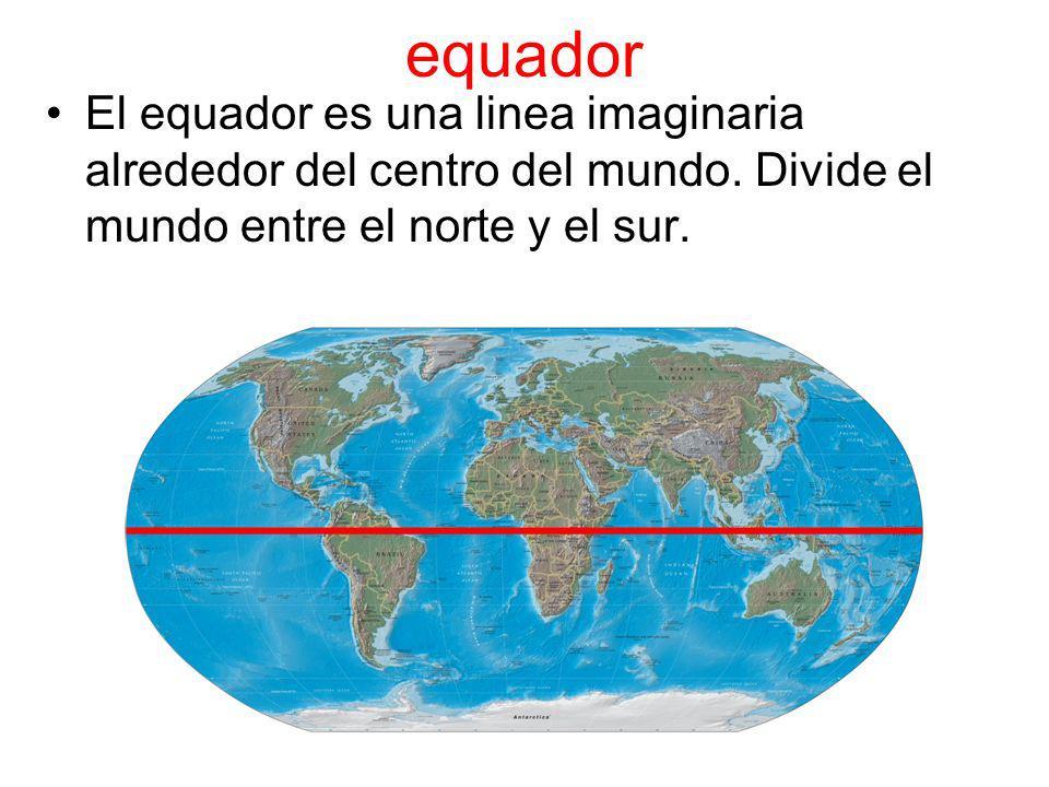equador El equador es una linea imaginaria alrededor del centro del mundo. Divide el mundo entre el norte y el sur.