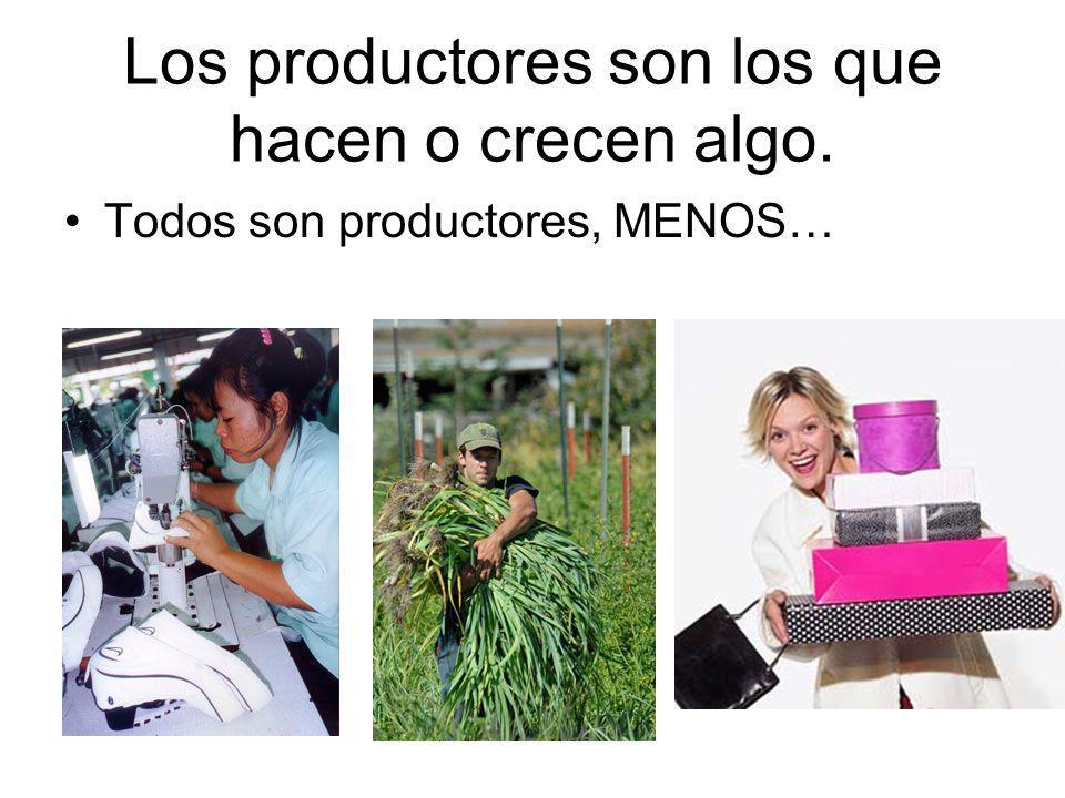 Los productores son los que hacen o crecen algo. Todos son productores, MENOS…