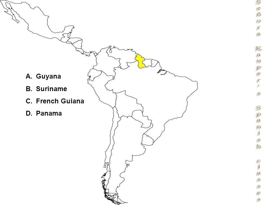 Señora Kauper s Spanish classes A.Guyana B.Belize C.Honduras D.Guatemala A.Guyana B.Suriname C.French Guiana D.Panama