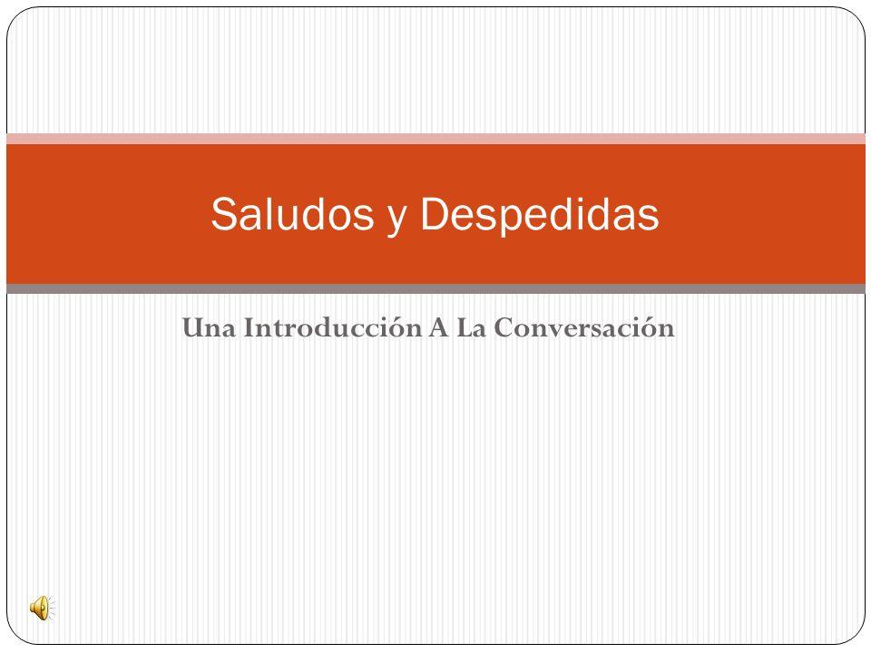 Una Introducción A La Conversación Saludos y Despedidas