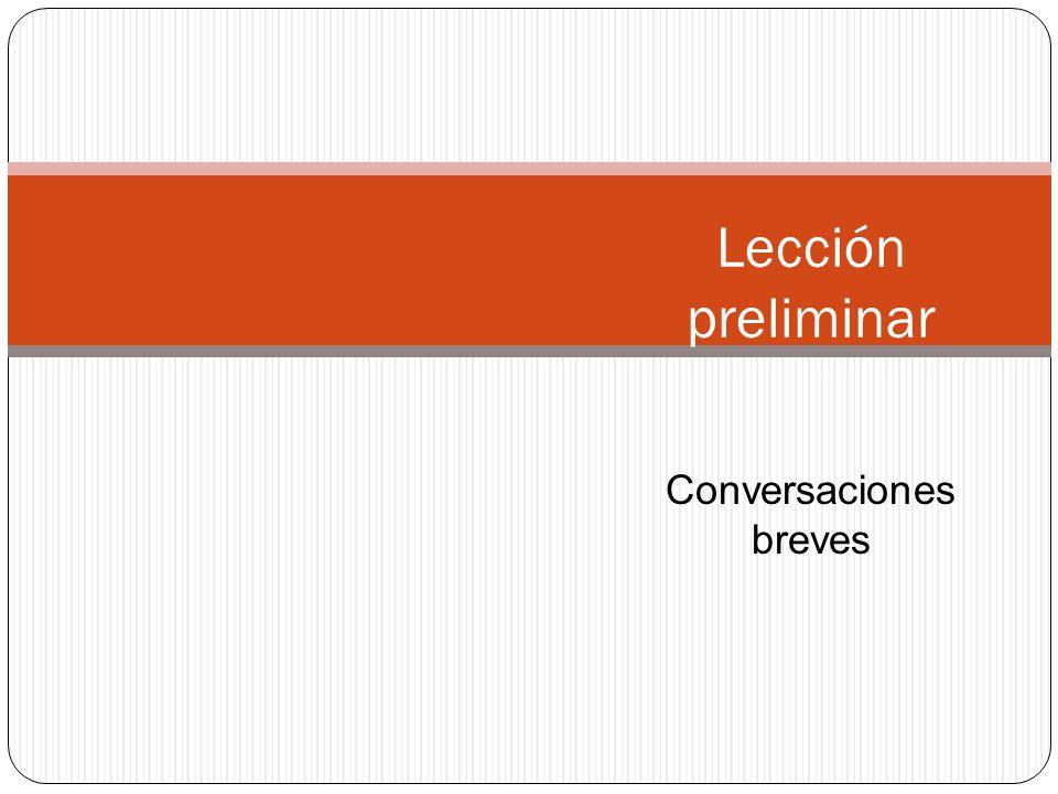 Lección preliminar Conversaciones breves