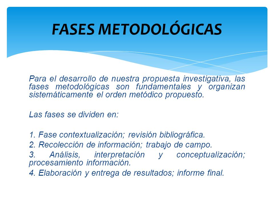 Para el desarrollo de nuestra propuesta investigativa, las fases metodológicas son fundamentales y organizan sistemáticamente el orden metódico propue