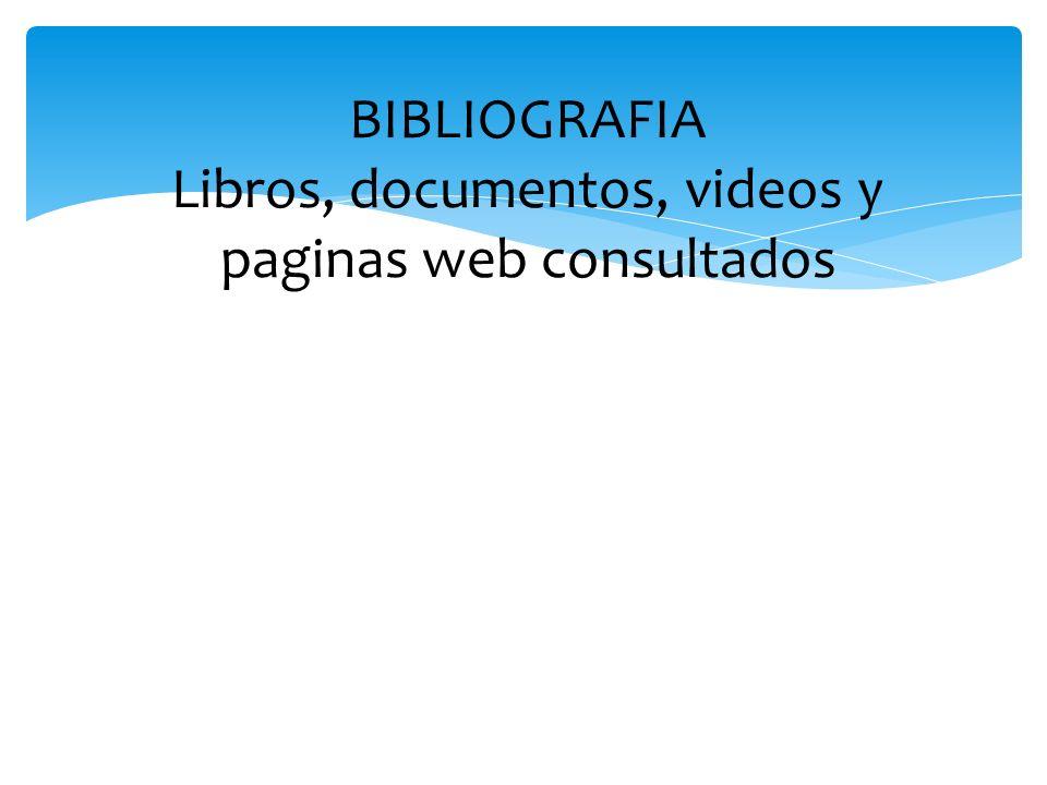BIBLIOGRAFIA Libros, documentos, videos y paginas web consultados