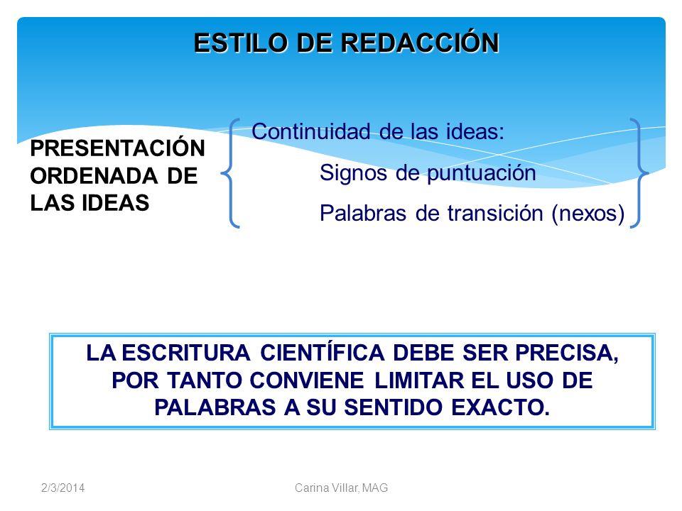 2/3/2014Carina Villar, MAG ESTILO DE REDACCIÓN PRESENTACIÓN ORDENADA DE LAS IDEAS Continuidad de las ideas: Signos de puntuación Palabras de transició