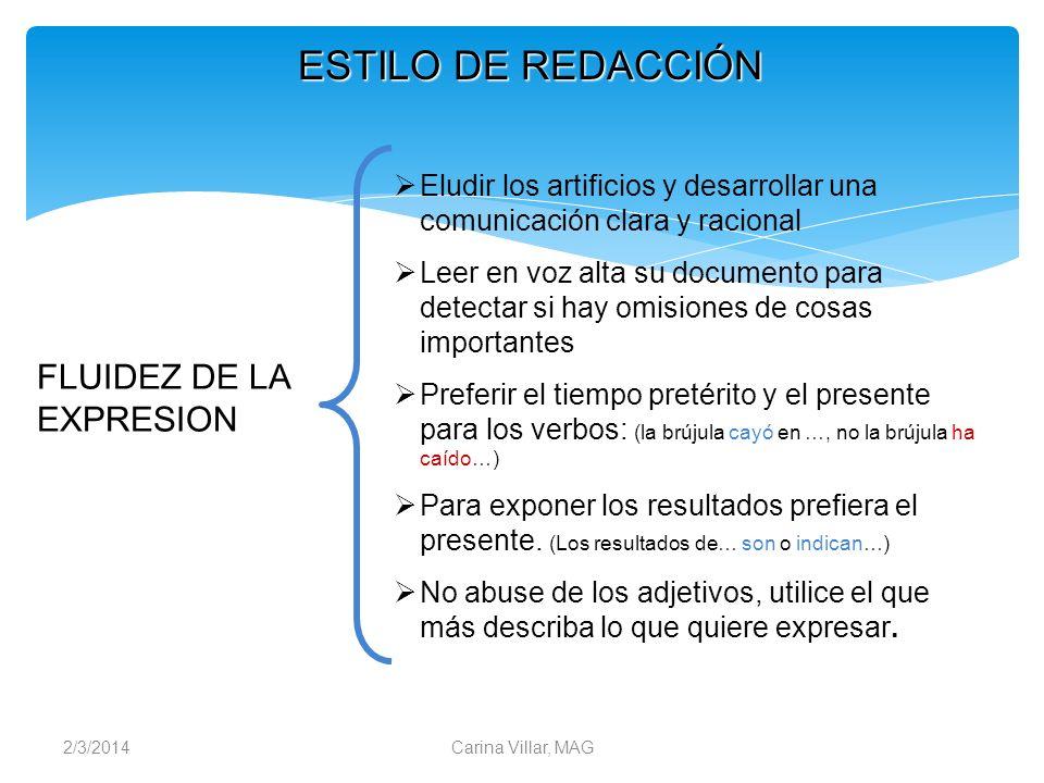 2/3/2014Carina Villar, MAG ESTILO DE REDACCIÓN FLUIDEZ DE LA EXPRESION Eludir los artificios y desarrollar una comunicación clara y racional Leer en v