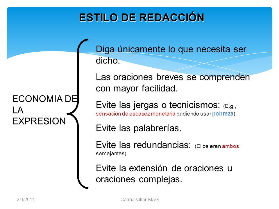 2/3/2014Carina Villar, MAG ESTILO DE REDACCIÓN ECONOMIA DE LA EXPRESION Diga únicamente lo que necesita ser dicho. Las oraciones breves se comprenden