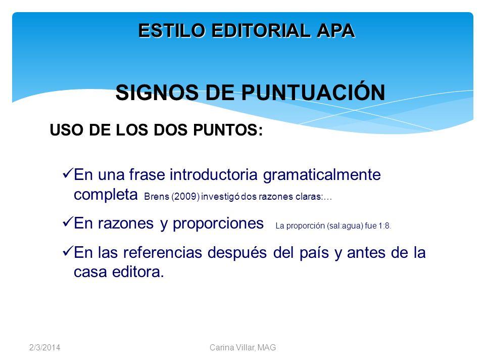 2/3/2014Carina Villar, MAG ESTILO EDITORIAL APA USO DE LOS DOS PUNTOS: En una frase introductoria gramaticalmente completa Brens (2009) investigó dos