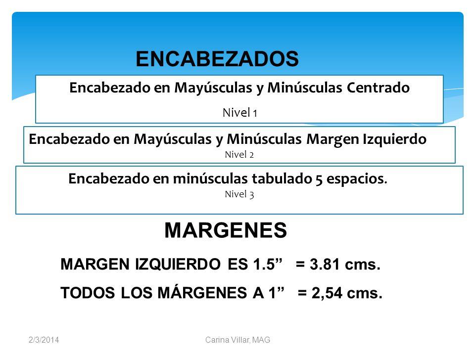 2/3/2014Carina Villar, MAG Encabezado en Mayúsculas y Minúsculas Centrado Nivel 1 Encabezado en Mayúsculas y Minúsculas Margen Izquierdo Nivel 2 Encab
