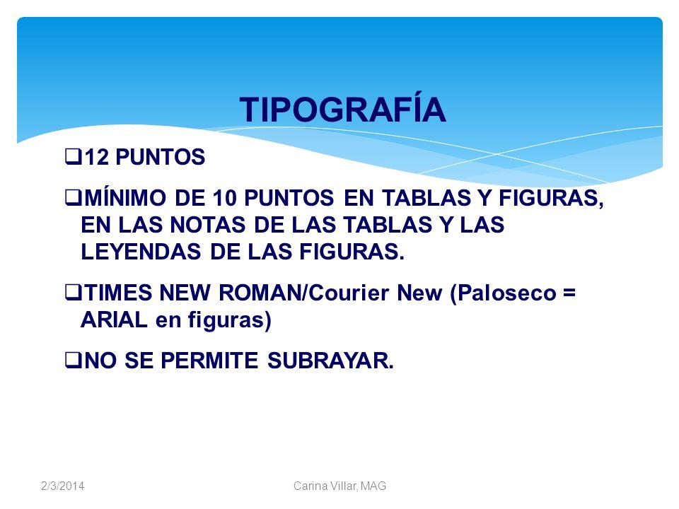 2/3/2014Carina Villar, MAG TIPOGRAFÍA 12 PUNTOS MÍNIMO DE 10 PUNTOS EN TABLAS Y FIGURAS, EN LAS NOTAS DE LAS TABLAS Y LAS LEYENDAS DE LAS FIGURAS. TIM