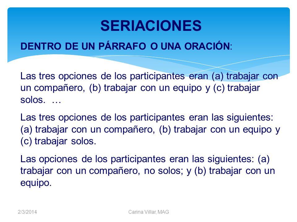 2/3/2014Carina Villar, MAG SERIACIONES DENTRO DE UN PÁRRAFO O UNA ORACIÓN: Las tres opciones de los participantes eran (a) trabajar con un compañero,