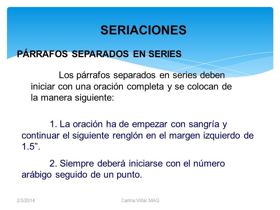 2/3/2014Carina Villar, MAG PÁRRAFOS SEPARADOS EN SERIES 1. La oración ha de empezar con sangría y continuar el siguiente renglón en el margen izquierd