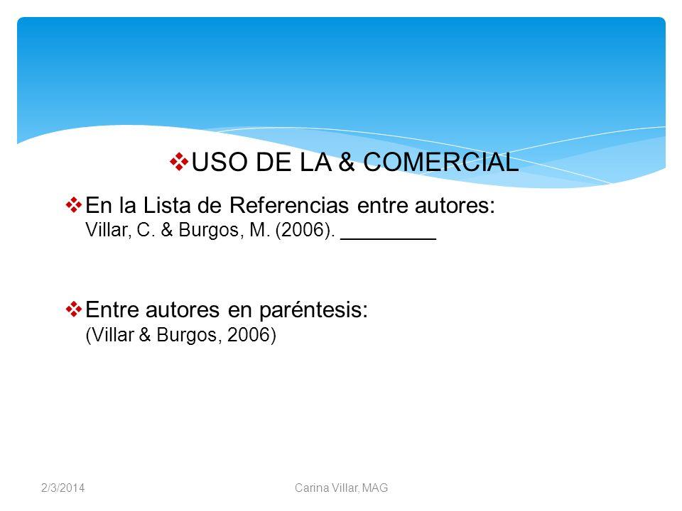 2/3/2014Carina Villar, MAG USO DE LA & COMERCIAL En la Lista de Referencias entre autores: Villar, C. & Burgos, M. (2006). _________ Entre autores en