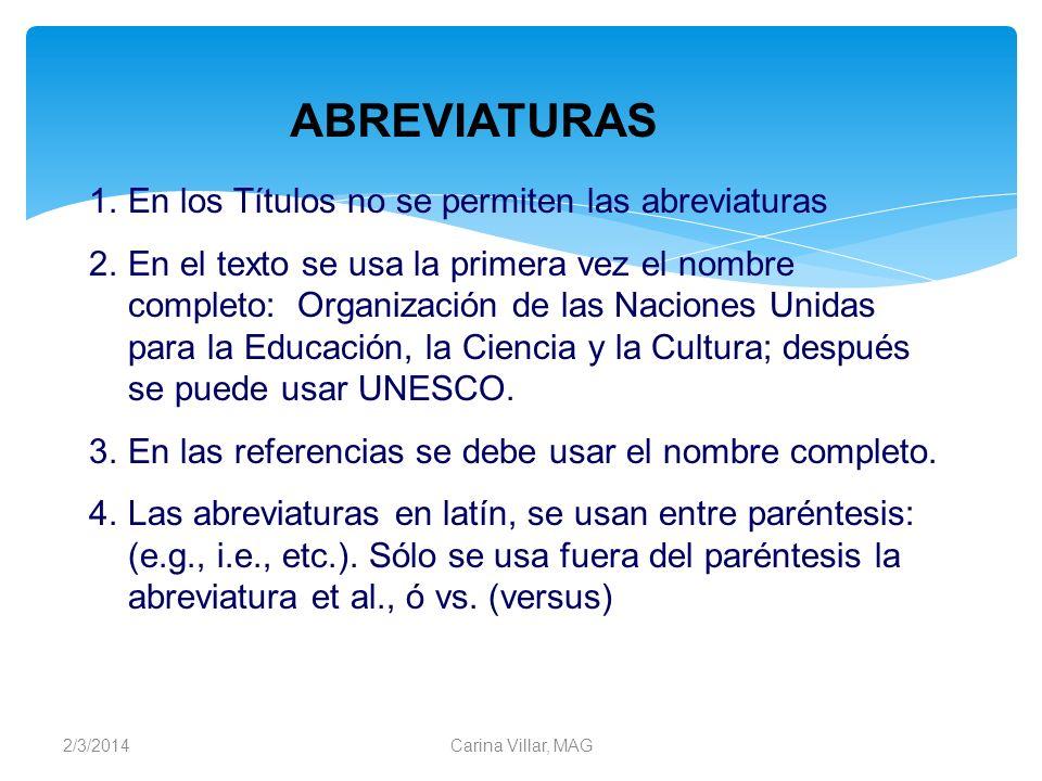 2/3/2014Carina Villar, MAG 1.En los Títulos no se permiten las abreviaturas 2.En el texto se usa la primera vez el nombre completo: Organización de la