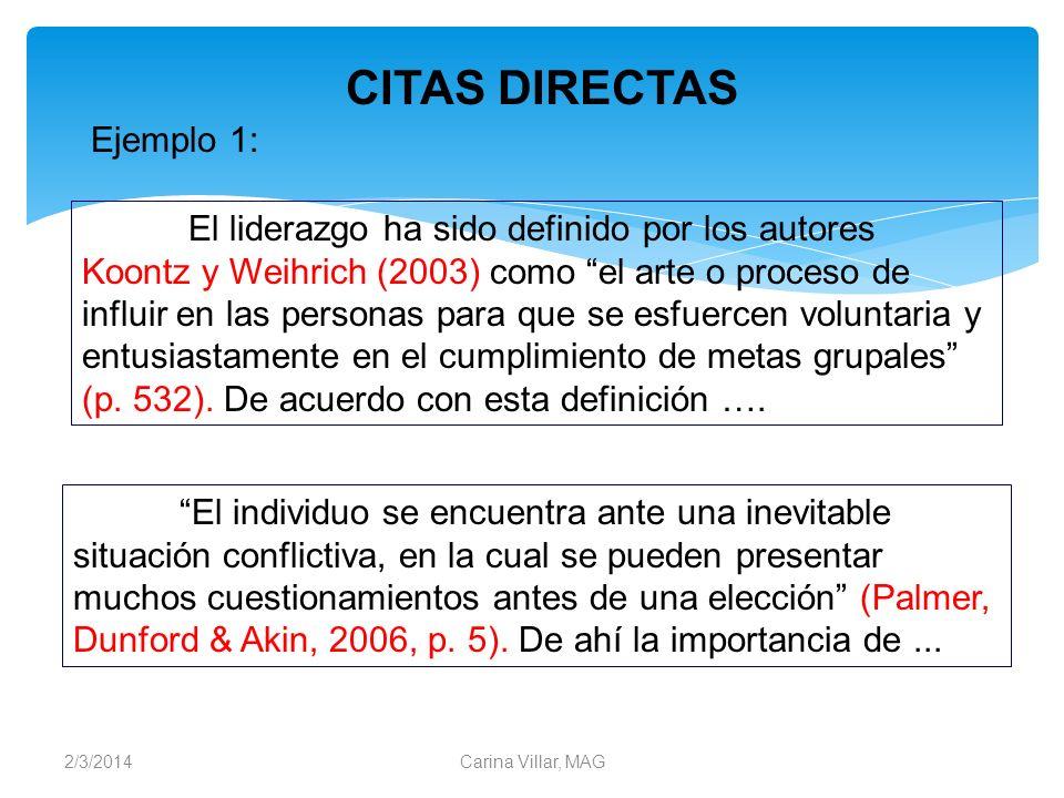 2/3/2014Carina Villar, MAG Ejemplo 1: El liderazgo ha sido definido por los autores Koontz y Weihrich (2003) como el arte o proceso de influir en las