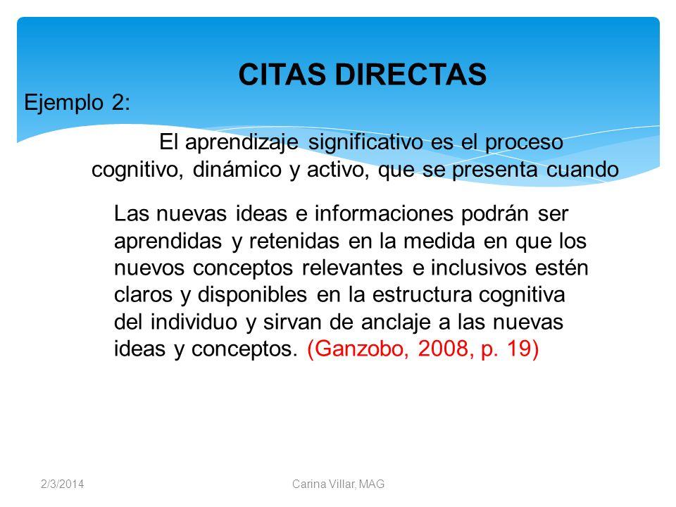 2/3/2014Carina Villar, MAG El aprendizaje significativo es el proceso cognitivo, dinámico y activo, que se presenta cuando Las nuevas ideas e informac