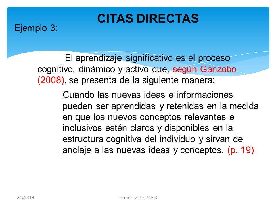 2/3/2014Carina Villar, MAG Ejemplo 3: El aprendizaje significativo es el proceso cognitivo, dinámico y activo que, según Ganzobo (2008), se presenta d