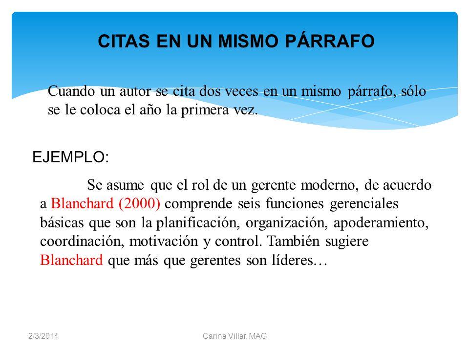2/3/2014Carina Villar, MAG Cuando un autor se cita dos veces en un mismo párrafo, sólo se le coloca el año la primera vez. CITAS EN UN MISMO PÁRRAFO E