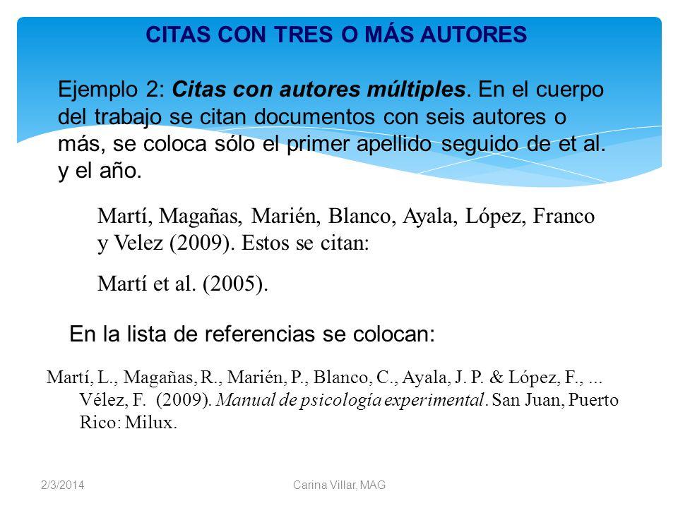 2/3/2014Carina Villar, MAG Ejemplo 2: Citas con autores múltiples. En el cuerpo del trabajo se citan documentos con seis autores o más, se coloca sólo