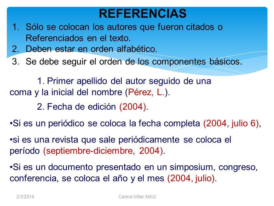 2/3/2014Carina Villar, MAG 1.Sólo se colocan los autores que fueron citados o Referenciados en el texto. 2.Deben estar en orden alfabético. 3.Se debe