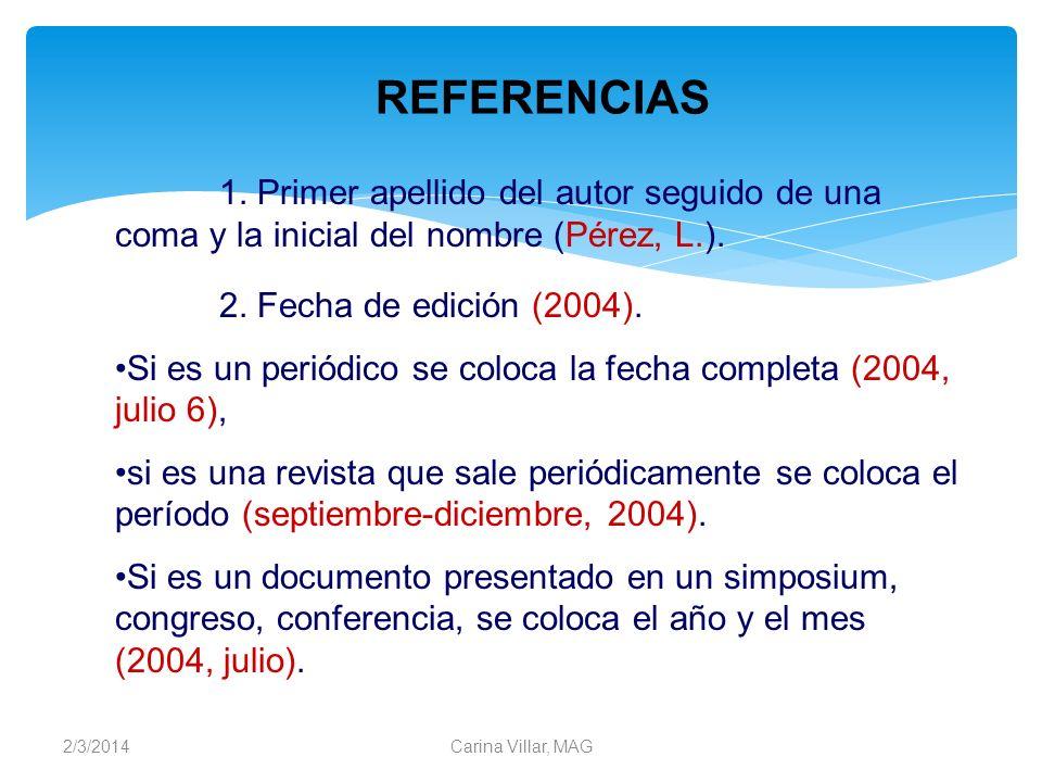 2/3/2014Carina Villar, MAG 1. Primer apellido del autor seguido de una coma y la inicial del nombre (Pérez, L.). 2. Fecha de edición (2004). Si es un