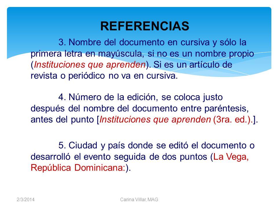 2/3/2014Carina Villar, MAG 3. Nombre del documento en cursiva y sólo la primera letra en mayúscula, si no es un nombre propio (Instituciones que apren