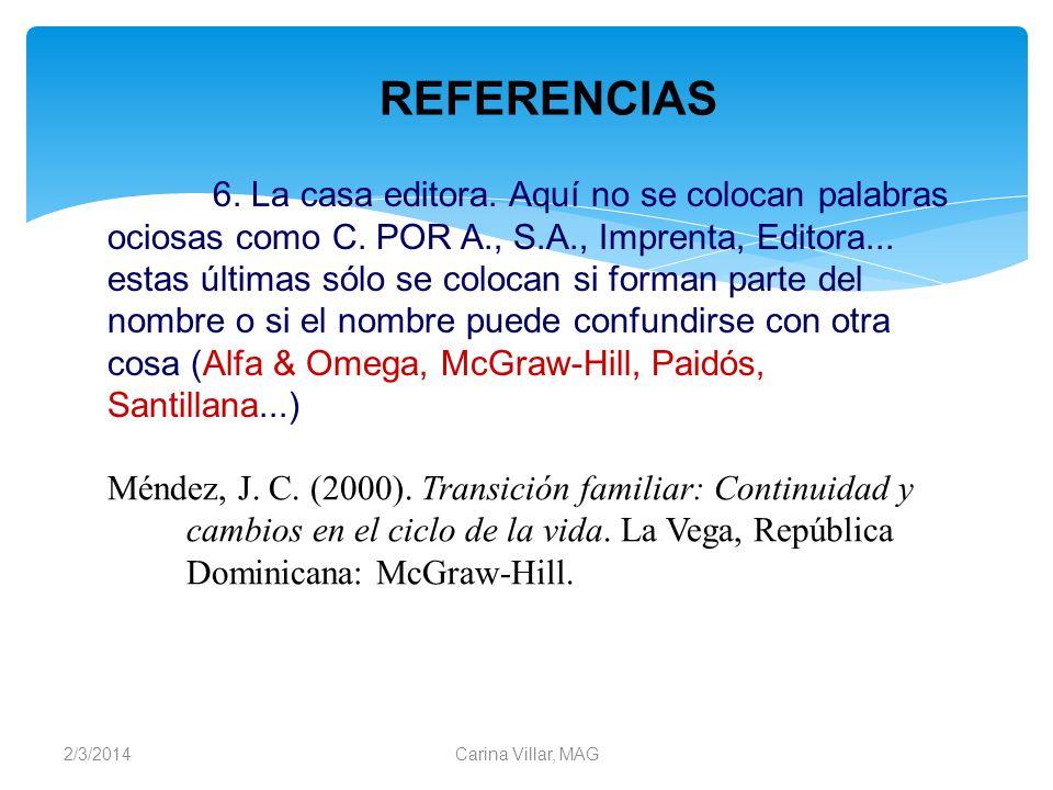 2/3/2014Carina Villar, MAG 6. La casa editora. Aquí no se colocan palabras ociosas como C. POR A., S.A., Imprenta, Editora... estas últimas sólo se co