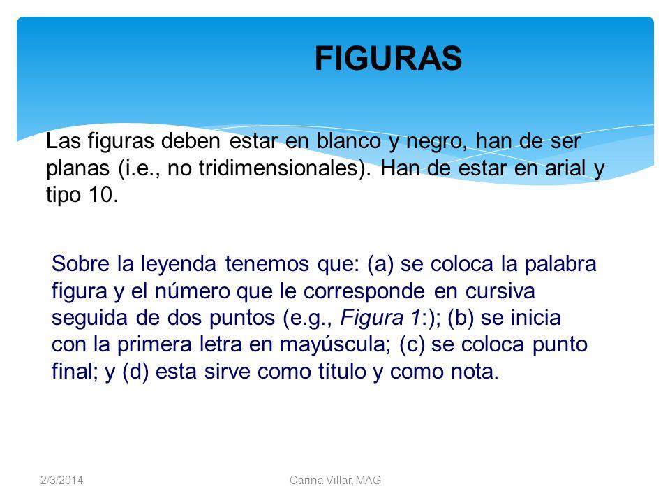 2/3/2014Carina Villar, MAG Las figuras deben estar en blanco y negro, han de ser planas (i.e., no tridimensionales). Han de estar en arial y tipo 10.