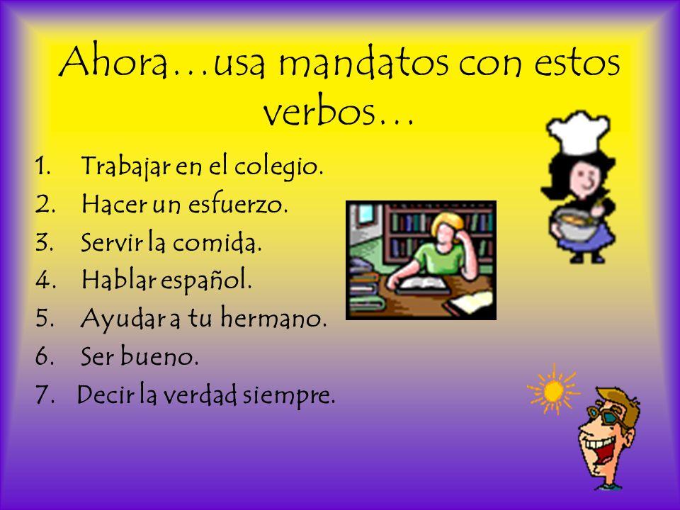 Ahora…usa mandatos con estos verbos… 1.Trabajar en el colegio.