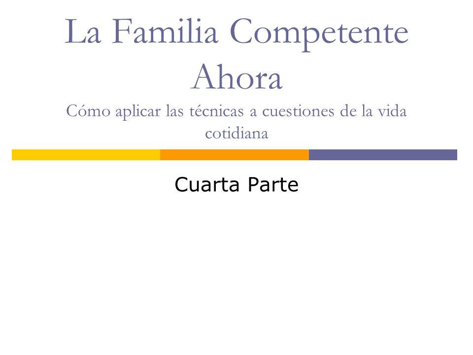 La Familia Competente Ahora Cómo aplicar las técnicas a cuestiones de la vida cotidiana Cuarta Parte