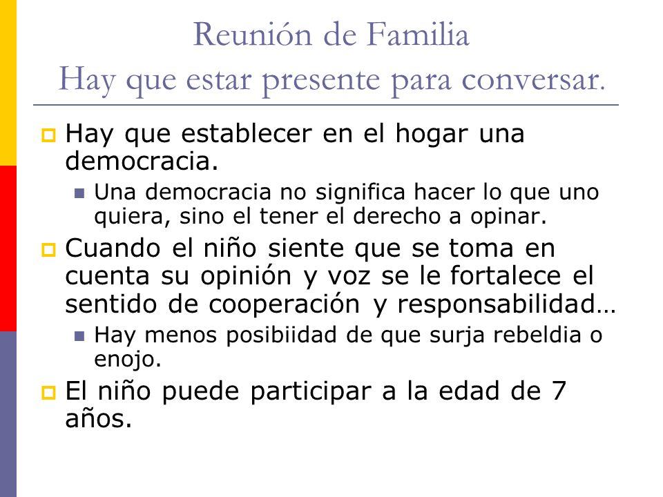 Reunión de Familia Hay que estar presente para conversar. Hay que establecer en el hogar una democracia. Una democracia no significa hacer lo que uno