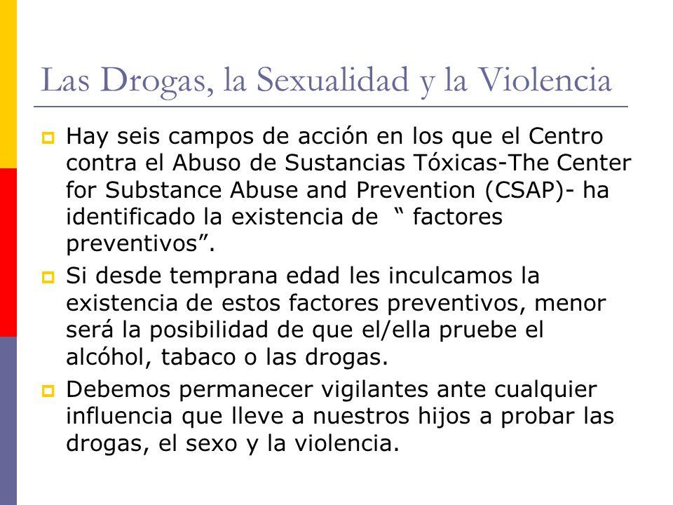 Las Drogas, la Sexualidad y la Violencia Hay seis campos de acción en los que el Centro contra el Abuso de Sustancias Tóxicas-The Center for Substance
