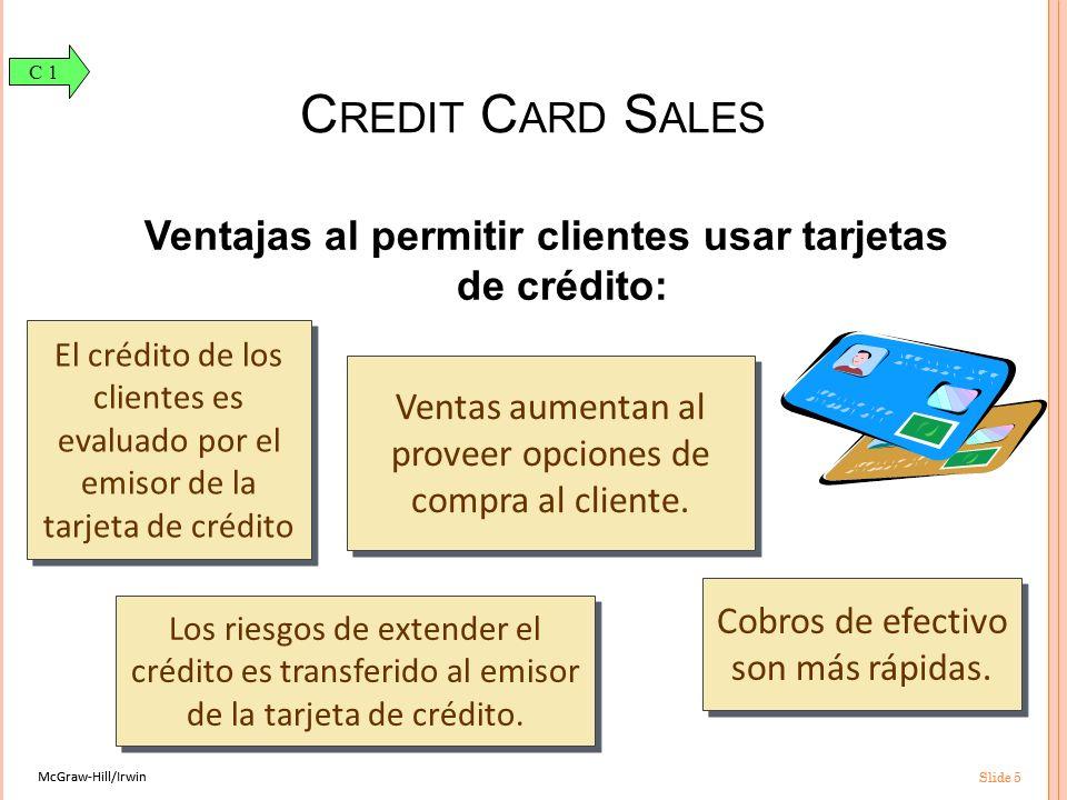McGraw-Hill/Irwin Slide 5 McGraw-Hill/Irwin Slide 5 Ventajas al permitir clientes usar tarjetas de crédito: El crédito de los clientes es evaluado por el emisor de la tarjeta de crédito Los riesgos de extender el crédito es transferido al emisor de la tarjeta de crédito.