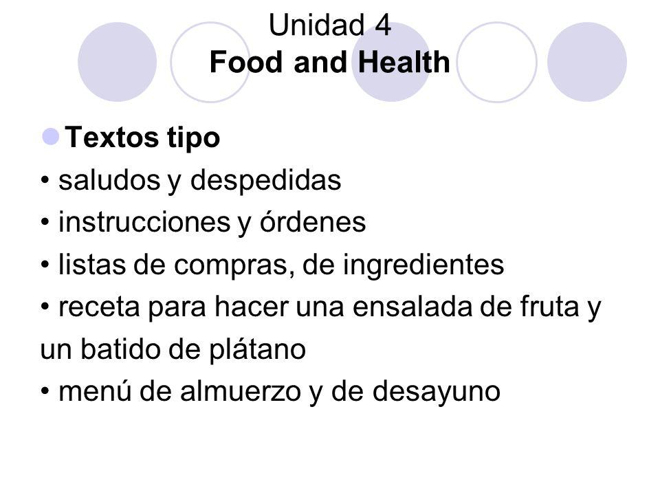 Unidad 4 Food and Health Textos tipo saludos y despedidas instrucciones y órdenes listas de compras, de ingredientes receta para hacer una ensalada de