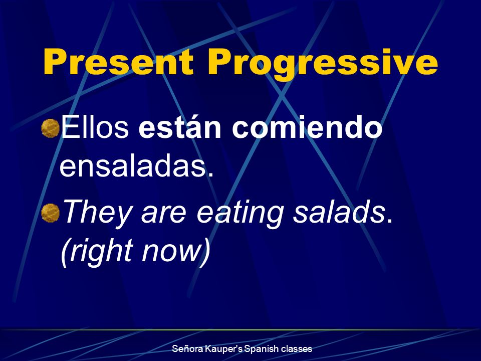 Present Progressive We use the present progressive tense when we want to emphasize that something is happening right now. Señora Kauper's Spanish clas