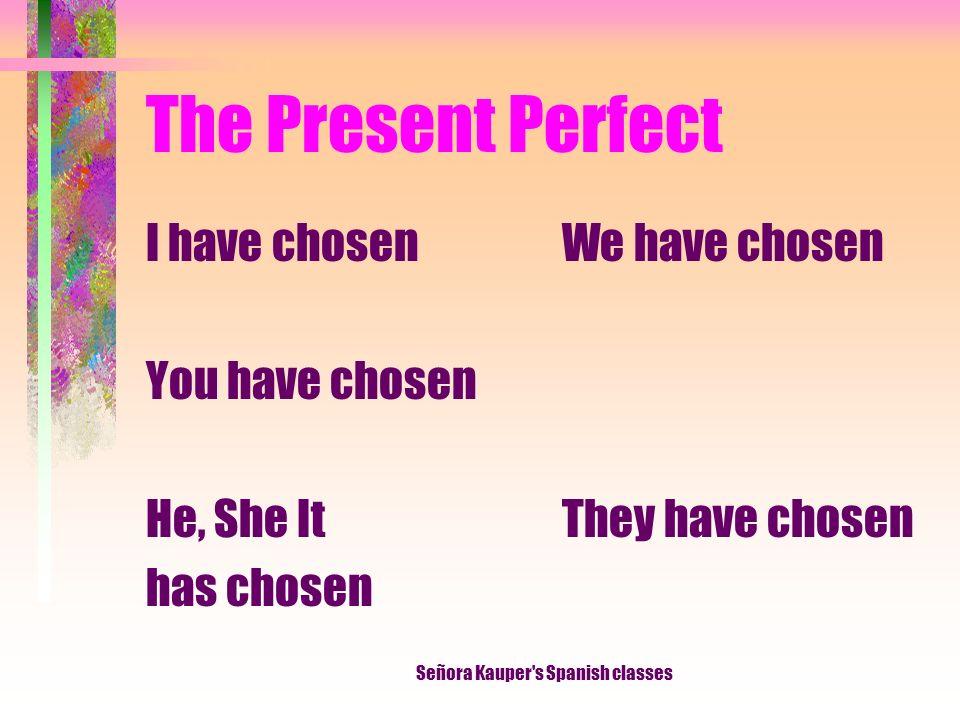 The Present Perfect he alquilado has alquilado ha alquilado hemos alquilado habéis alquilado han alquilado Señora Kauper s Spanish classes