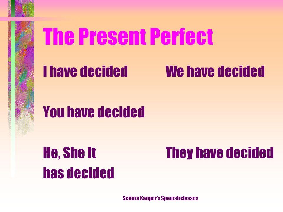 The Present Perfect he escogido has escogido ha escogido hemos escogido habéis escogido han escogido Señora Kauper s Spanish classes