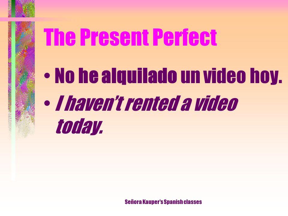 The Present Perfect he decidido has decidido ha decidido hemos decidido habéis decidido han decidido Señora Kauper s Spanish classes