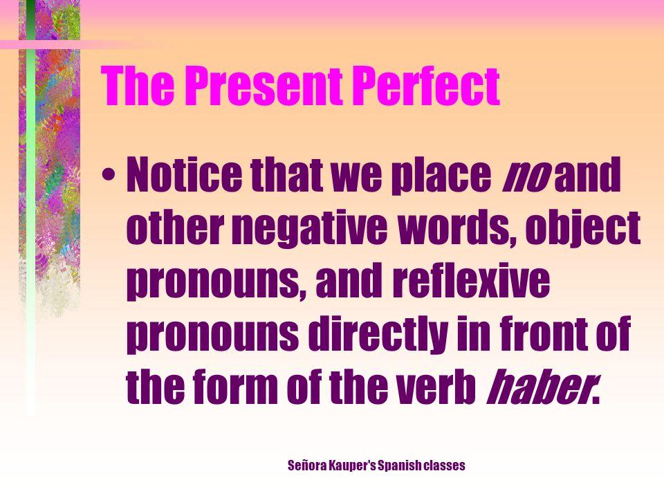 The Present Perfect Caer Leer Oír Creer caído leído oído creído Señora Kauper s Spanish classes