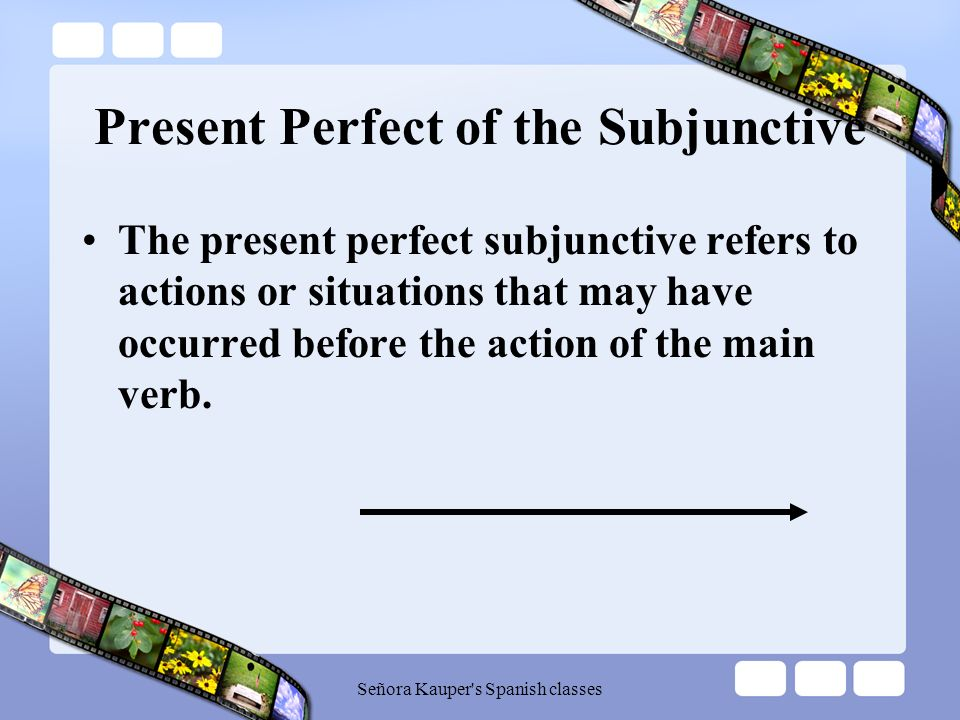 The Present Perfect of the Subjunctive Señora Kauper's Spanish classes