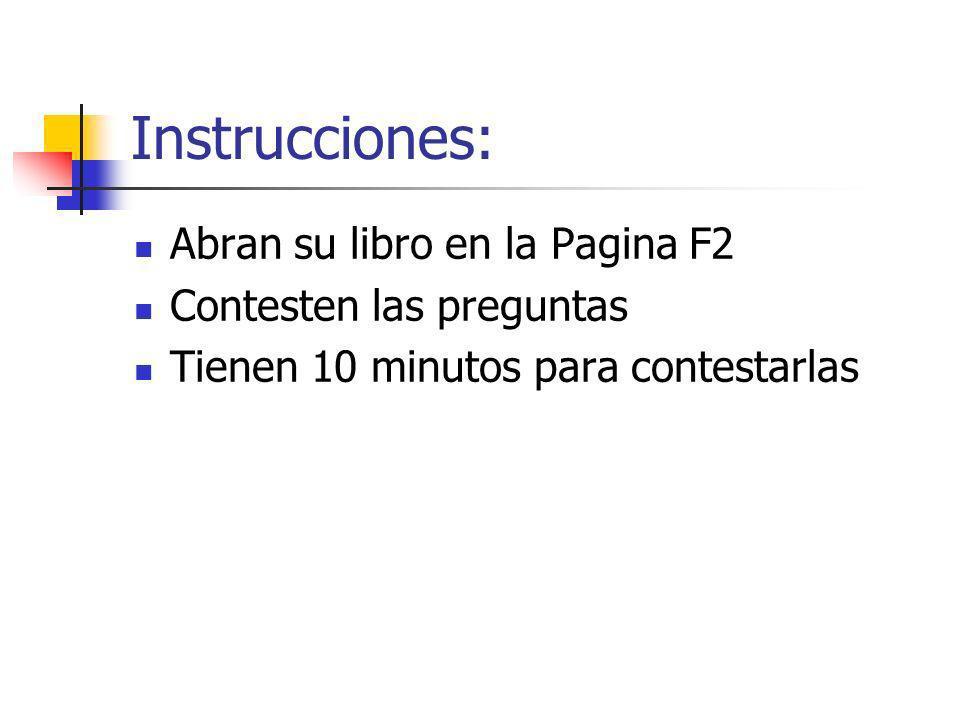 Instrucciones: Abran su libro en la Pagina F2 Contesten las preguntas Tienen 10 minutos para contestarlas