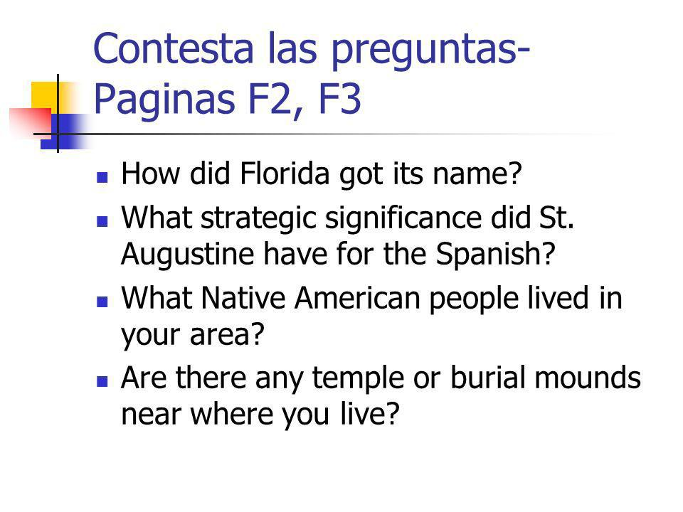 Contesta las preguntas- Paginas F2, F3 How did Florida got its name? What strategic significance did St. Augustine have for the Spanish? What Native A