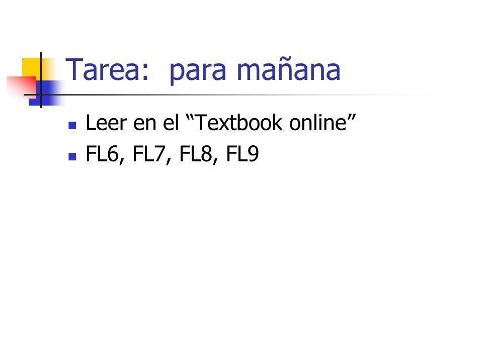 Tarea: para mañana Leer en el Textbook online FL6, FL7, FL8, FL9