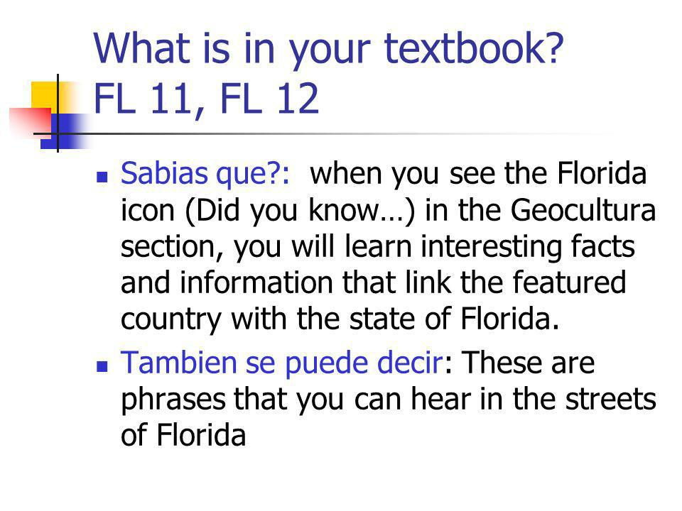 What is in your textbook? FL 11, FL 12 Sabias que?: when you see the Florida icon (Did you know…) in the Geocultura section, you will learn interestin